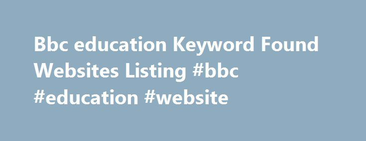 Bbc education Keyword Found Websites Listing #bbc #education #website http://arlington.remmont.com/bbc-education-keyword-found-websites-listing-bbc-education-website/  # Bbc education We found at least 10 Websites Listing below when search with bbc education on Search Engine BBC Contact Us – Home Contact a BBC programme. I've received a 'Changes to your BBC account' email claiming to be from the BBC. Learning. Find information for. BBC News – How to contact the education team British…