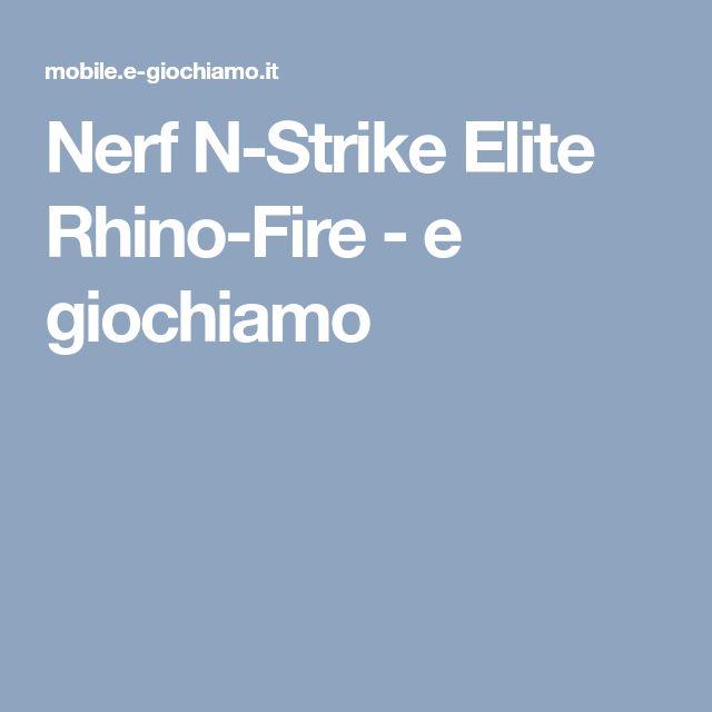 Nerf N-Strike Elite Rhino-Fire - e giochiamo
