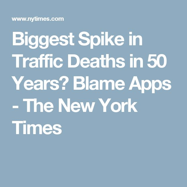 Biggest Spike in Traffic Deaths in 50 Years? Blame Apps - The New York Times