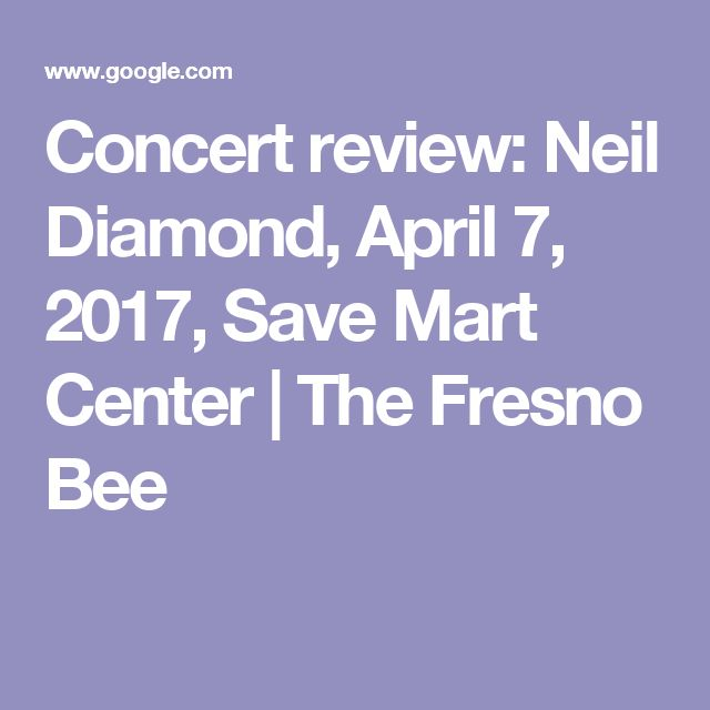 Concert review: Neil Diamond, April 7, 2017, Save Mart Center | The Fresno Bee