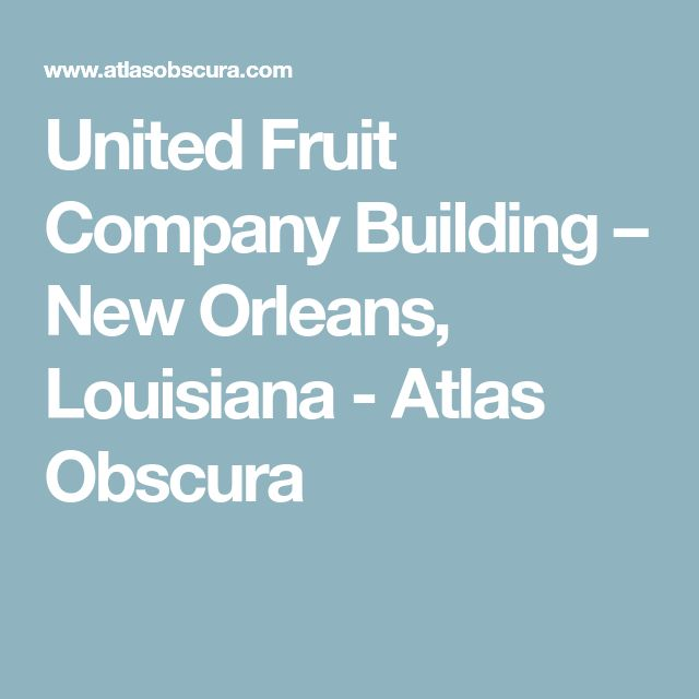 United Fruit Company Building – New Orleans, Louisiana - Atlas Obscura