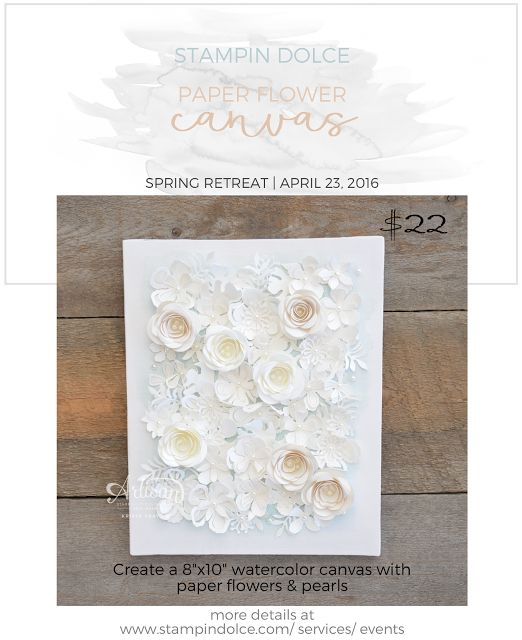 Stampin' Dolce: Dolce Spring Retreat - Paper Flower Canvas