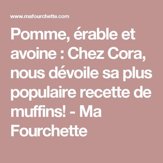 Pomme, érable et avoine : Chez Cora, nous dévoile sa plus populaire recette de muffins! - Ma Fourchette