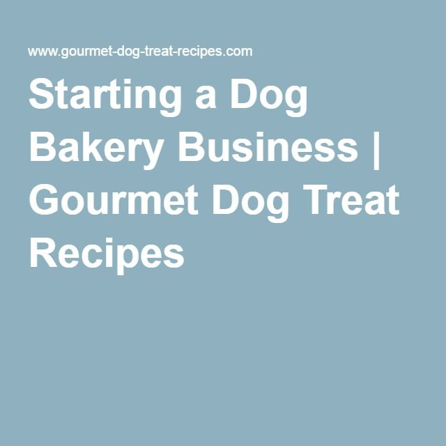 Starting a Dog Bakery Business | Gourmet Dog Treat Recipes