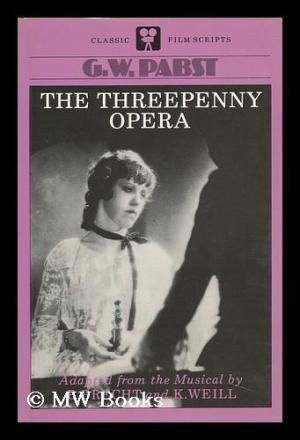 The Threepenny opera : directed by G.W. Pabst : adapted from the musical by B. Brecht, K. Weill