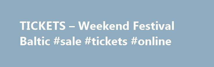 TICKETS – Weekend Festival Baltic #sale #tickets #online http://tickets.remmont.com/tickets-weekend-festival-baltic-sale-tickets-online/  This year only Premium, Priority and VIP tickets will be changed to wristbands. With the wristband you have multiple re-entry/ins outs per day to festival area. ✔ VIP wristband exchange (...Read More)