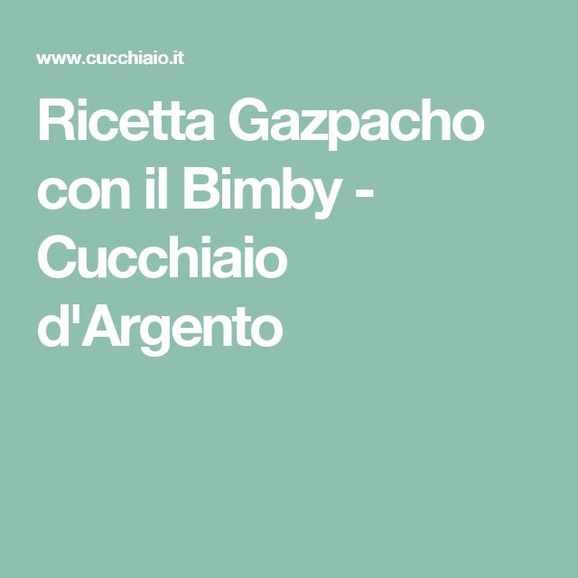 Ricetta Gazpacho con il Bimby - Cucchiaio d'Argento