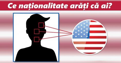 Ce naționalitate arăți că ai?