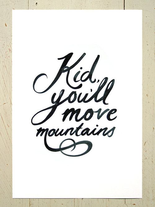 Kid You'll Move Mountains