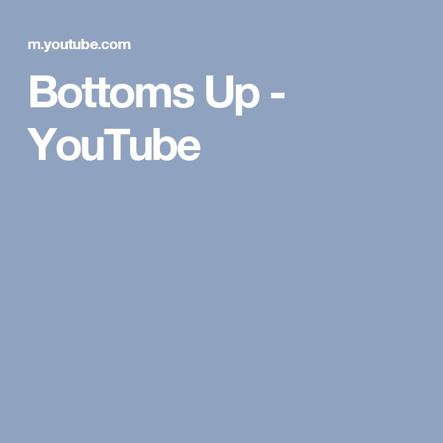 Bottoms Up - YouTube