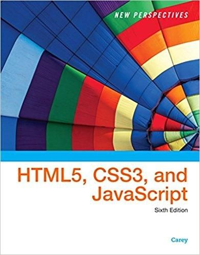 New Perspectives on HTML5, CSS3, and JavaScript 6th Edition by Patrick M. Carey, ISBN-13: 978-1305503922