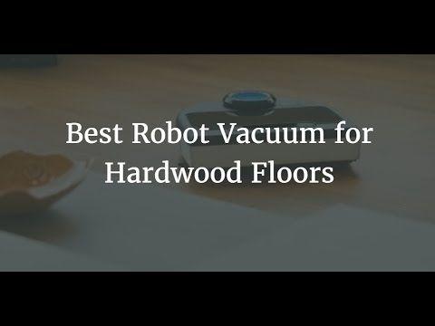 Best Robot Vacuum For Hardwood Floors 2017