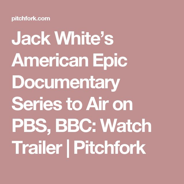 Jack White's American Epic Documentary Series to Air on PBS, BBC: Watch Trailer | Pitchfork