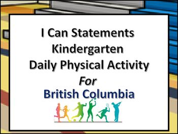 These I Can Statements are based on the outcomes and Indicators outlined by the British Columbia Daily Physical Activity  Curriculum.Teachers can print them off and laminate them to use as bulletin board headings or to post in the classroom so that students are aware of the purpose of the  activities they complete.