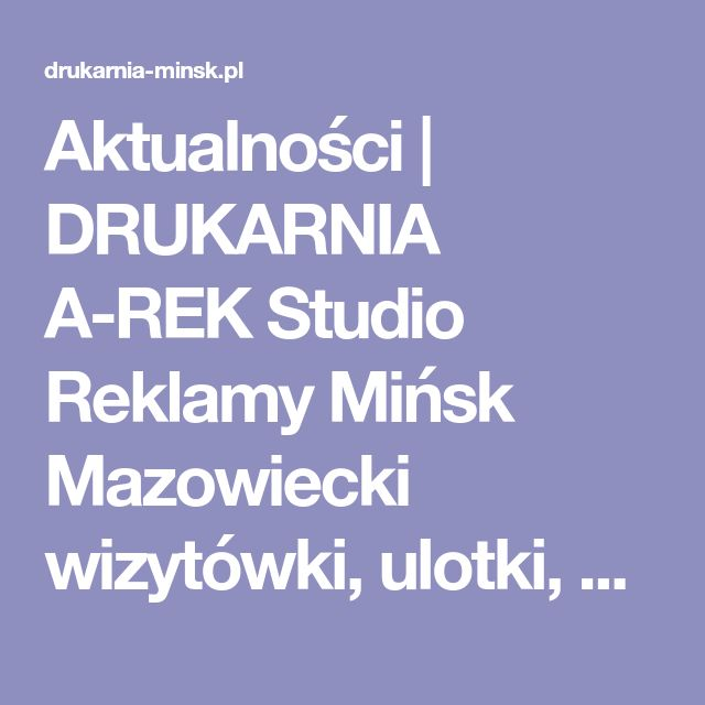 Aktualności   DRUKARNIA A-REK Studio Reklamy Mińsk Mazowiecki wizytówki, ulotki, banery, billboardy, plakaty, pieczątki, gadżety reklamowe, szyldy reklamowe, reklama świetlna