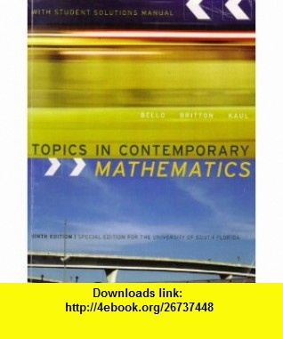 Topics in Contemporary Mathematics with Student Solutions Manual (Special Edition for the University of South Florida) (9780618986910) Ignacio Bello, Anton Kaul, Jack R. Britton , ISBN-10: 061898691X  , ISBN-13: 978-0618986910 ,  , tutorials , pdf , ebook , torrent , downloads , rapidshare , filesonic , hotfile , megaupload , fileserve