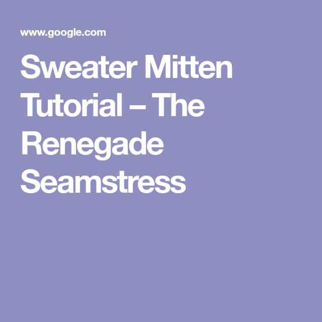Sweater Mitten Tutorial – The Renegade Seamstress