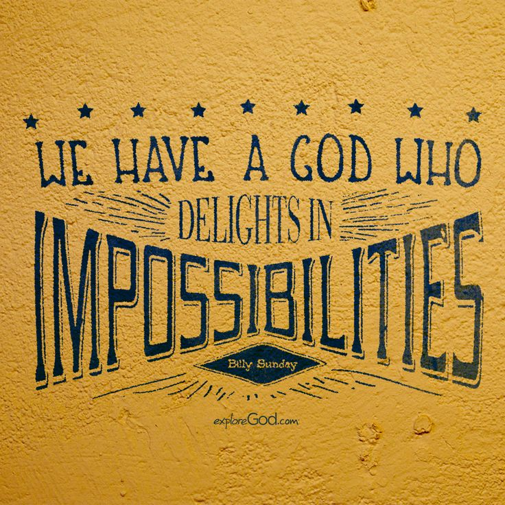 """""""We have a God who delights in impossibilities."""" - Billy Sunday"""
