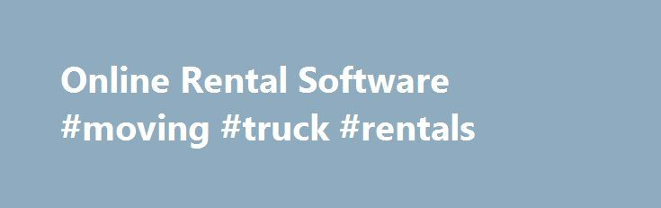Online Rental Software #moving #truck #rentals http://renta.remmont.com/online-rental-software-moving-truck-rentals/  #game rentals online # Why use Sales Igniter Rental Management System? Fast instant setup Easy to learn and use Flexible rental pricing booking calendar Keep track of your rental inventory Less paperwork and time to manage your business Customers can book online Industries we serve: Car Rental / Hire Hotel Property Reservations Camera Electronics Rental Heavy Equipment…