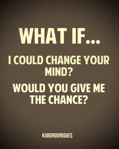 What if I could change your mind?