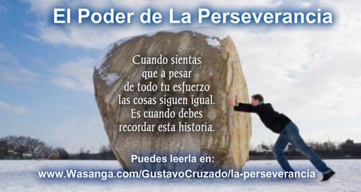 Historia sobre El Poder de La Perseverancia. Encuentrala aqui: http://wasanga.com/gustavocruzado/la-perseverancia/?id=gustavocruzado