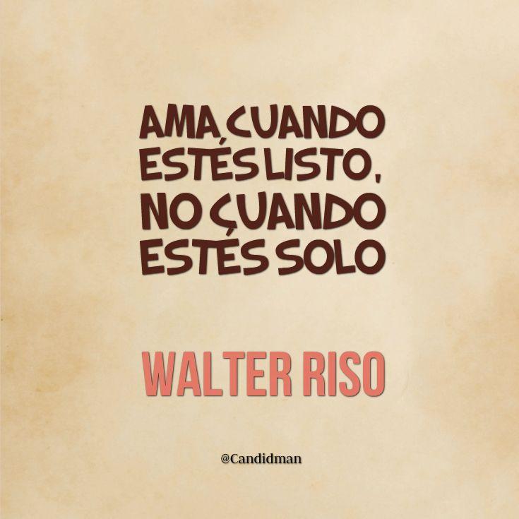 """""""Ama cuando estés listo, no cuando estés solo"""". #WalterRiso #Frases #Amor @candidman"""