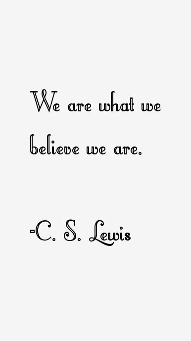 We are what we believe we are More
