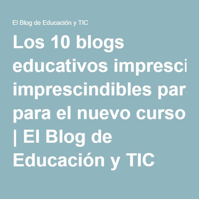 Los 10 blogs educativos imprescindibles para el nuevo curso | El Blog de Educación y TIC