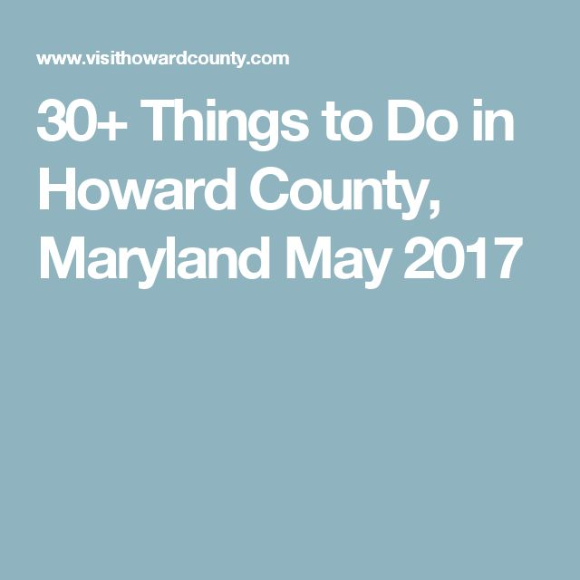 30+ Things to Do in Howard County, Maryland May 2017