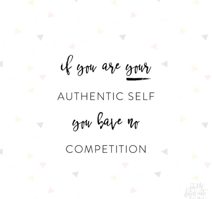if you are your authentic self, you have no competition. Quotes. Wisdom. Advice. Life lessons
