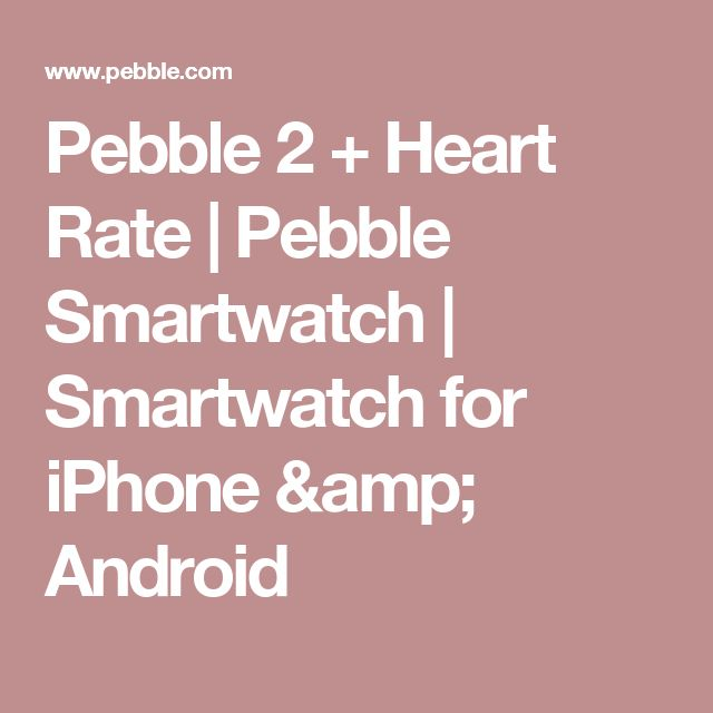 Pebble 2 + Heart Rate | Pebble Smartwatch | Smartwatch for iPhone & Android