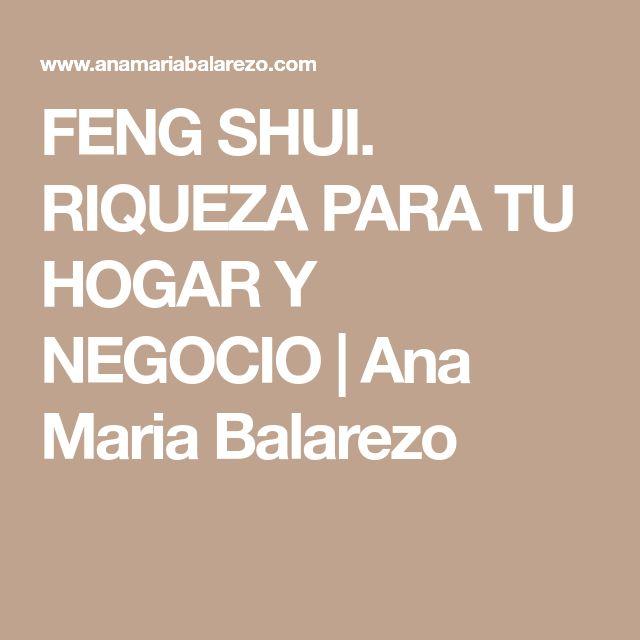 FENG SHUI. RIQUEZA PARA TU HOGAR Y NEGOCIO | Ana Maria Balarezo