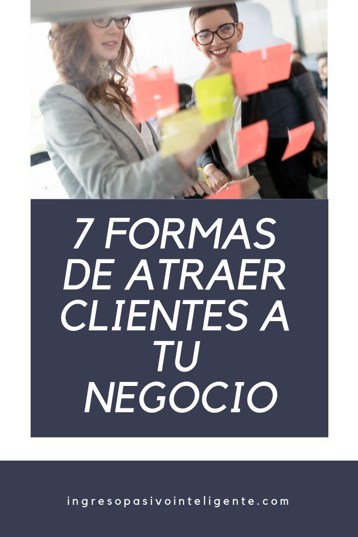 7 formas de atraer clientes a tu negocio – deja de perseguir a tus clientes
