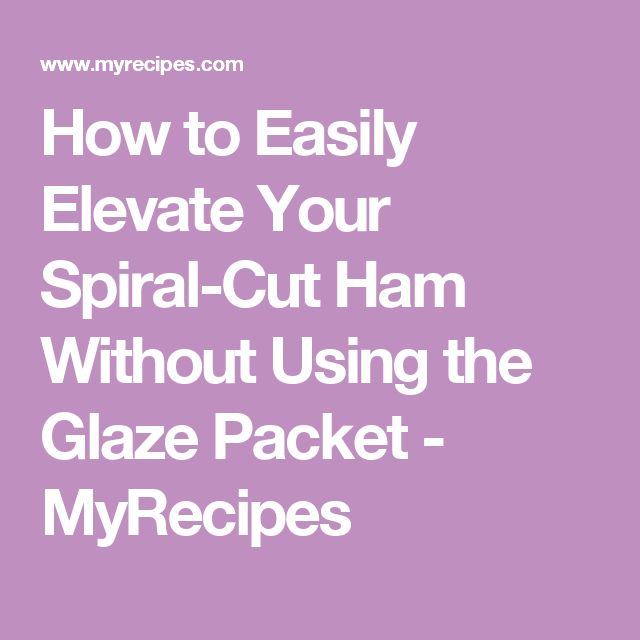How to Easily Elevate Your Spiral-Cut Ham Without Using the Glaze Packet - MyRecipes