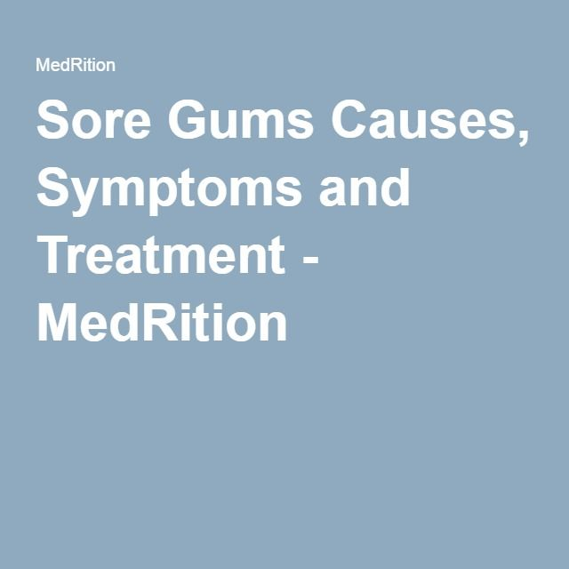 Sore Gums Causes, Symptoms and Treatment - MedRition