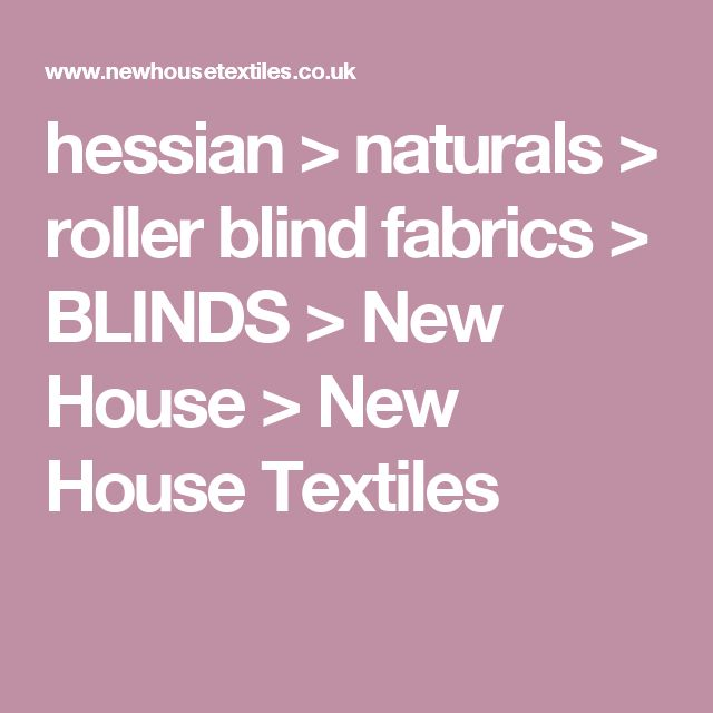 hessian > naturals > roller blind fabrics > BLINDS > New House > New House Textiles