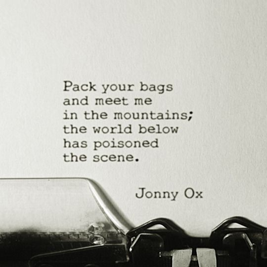 """""""Pack your bags and meet me in the mountains"""" -Jonny Ox"""