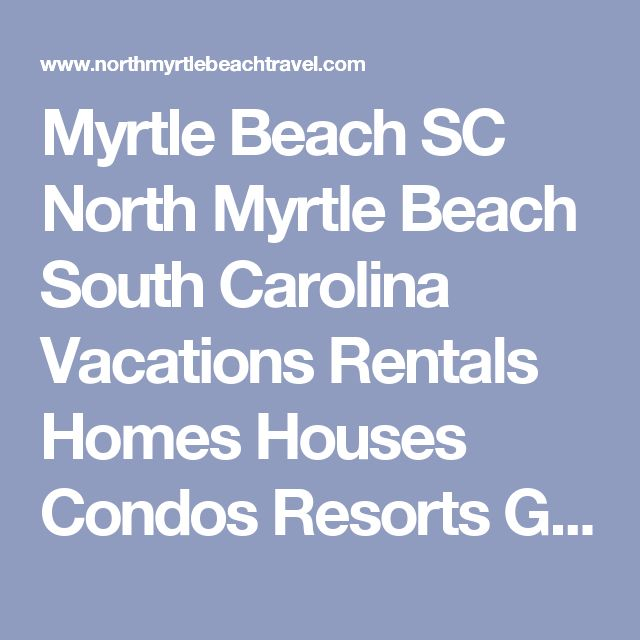 Myrtle Beach SC  North Myrtle Beach South Carolina Vacations Rentals Homes Houses Condos Resorts Golf Courses Golf Packages