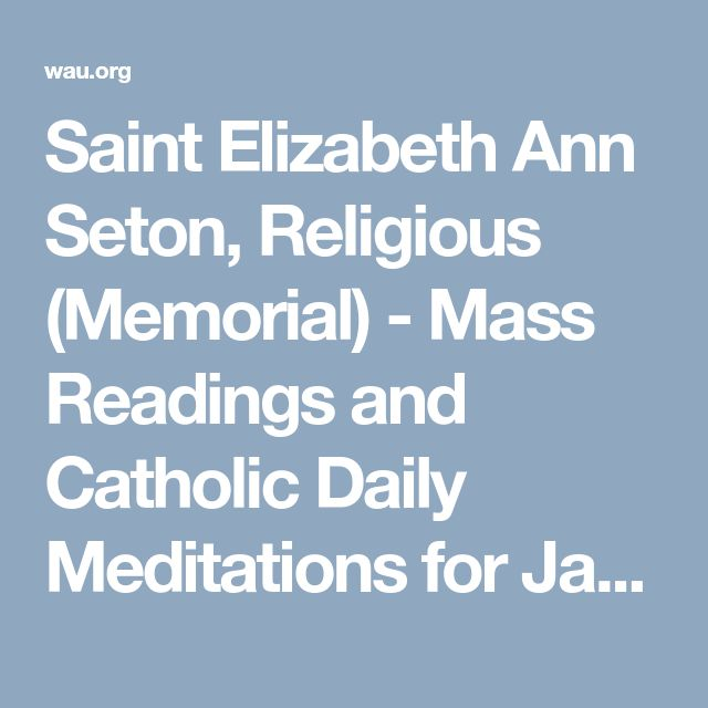 Saint Elizabeth Ann Seton, Religious (Memorial) - Mass Readings and Catholic Daily Meditations for January 4, 2018   The Word Among Us