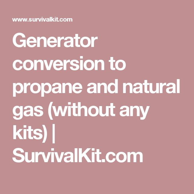 Generator conversion to propane and natural gas (without any kits) | SurvivalKit.com