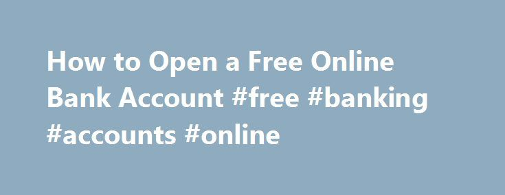 How to Open a Free Online Bank Account #free #banking #accounts #online http://fort-worth.remmont.com/how-to-open-a-free-online-bank-account-free-banking-accounts-online/  # How to Open a Free Online Bank Account You can take care of most of your finances, especially your banking, online. Step Choose a financial institution or company that has an online account servicing department. The options are many, including CitiBank, Charles Schwab and Sallie Mae. To apply for an account, go to the…