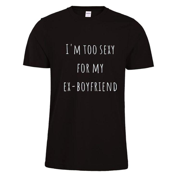 i am too sexy for my ex-boyfriend t shirt