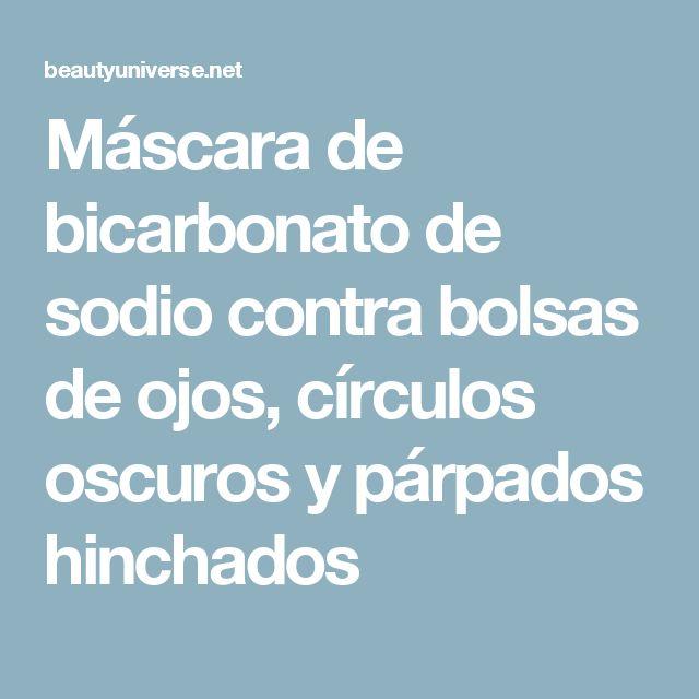 Máscara de bicarbonato de sodio contra bolsas de ojos, círculos oscuros y párpados hinchados