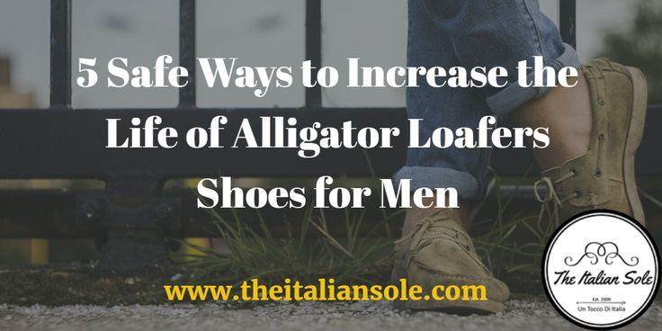 5-safe-ways-to-increase-the-life-of-alligator-loafers-shoes-for-men