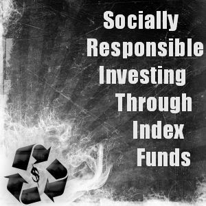 Socially Responsible Investing Through Index Funds