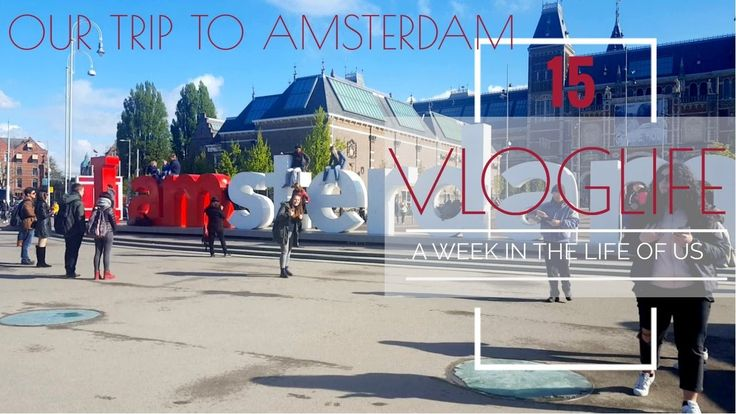 Vloglife 15- A week in the life of us. Emi's 18th b'day trip to Amsterdam.