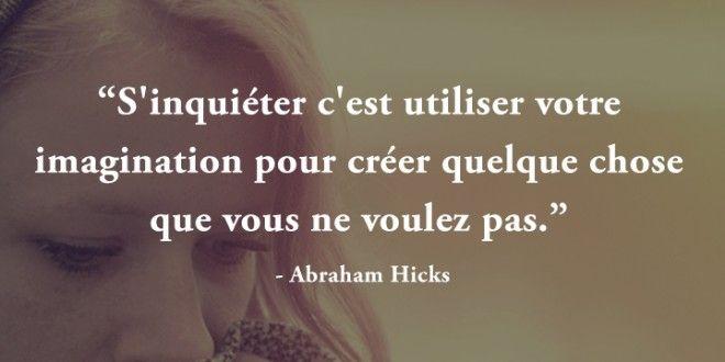 Citation S'inquiéter c'est utiliser votre imagination pour créer quelque chose que vous ne voulez pas - Abraham Hicks