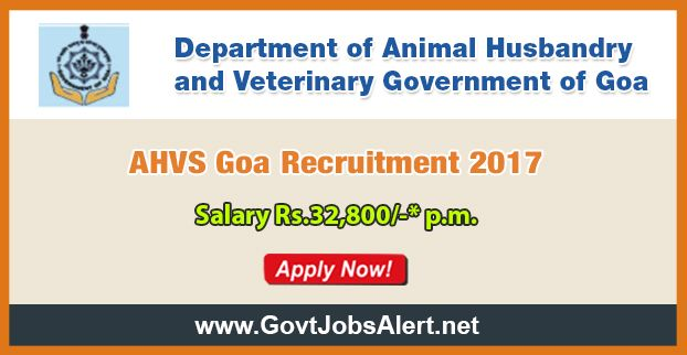 AHVS Goa Recruitment 2017 - Hiring Veterinary Officer Posts, Salary Rs.32,800/- : Apply Now !!!  The Department of Animal Husbandry and Veterinary Government of Goa - AHVS Goa Recruitment 2017 has released an official employment notification inviting interested and eligible candidates to apply for the positions of Veterinary Officer. The eligible candidates may apply to the posts in the prescribed format available in official website (given below).