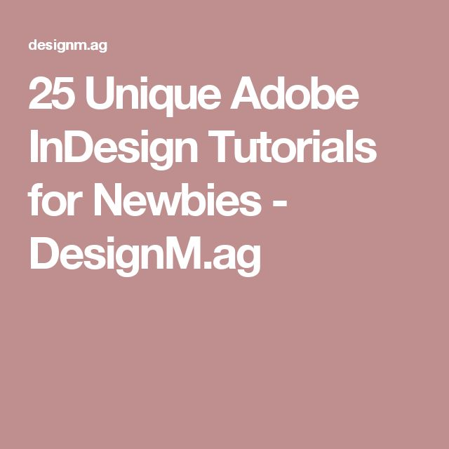 25 Unique Adobe InDesign Tutorials for Newbies - DesignM.ag                                                                                                                                                                                 More