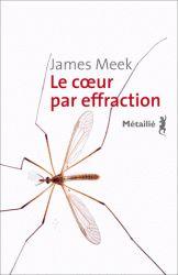 James Meek - Le coeur par effraction.